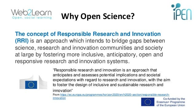 Why Open Science? The concept of Responsible Research and Innovation (RRI) is an approach which intends to bridge gaps bet...