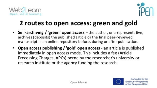 2 routes to open access: green and gold • Self-archiving / 'green' open access – the author, or a representative, archives...