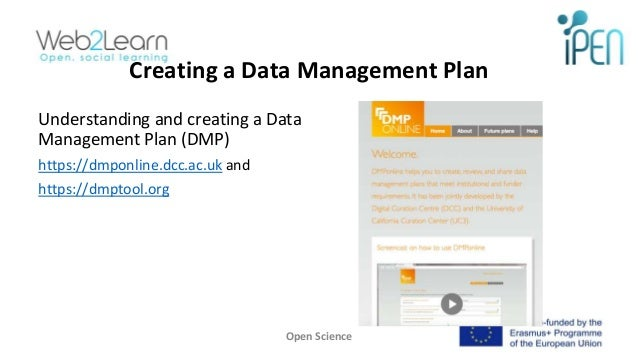 Creating a Data Management Plan Understanding and creating a Data Management Plan (DMP) https://dmponline.dcc.ac.uk and ht...