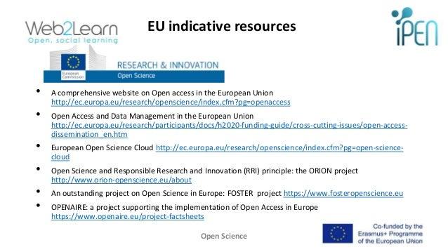 EU indicative resources • A comprehensive website on Open access in the European Union http://ec.europa.eu/research/opensc...