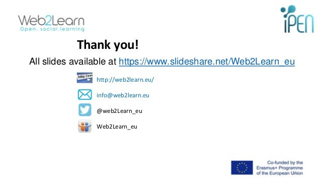 Thank you! http://web2learn.eu/ info@web2learn.eu @web2Learn_eu Web2Learn_eu 22 All slides available at https://www.slides...