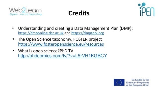 Credits • Understanding and creating a Data Management Plan (DMP): https://dmponline.dcc.ac.uk and https://dmptool.org • T...