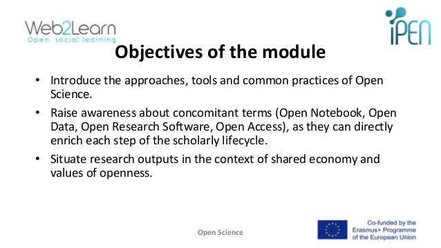 Objectives of the module • Introduce the approaches, tools and common practices of Open Science. • Raise awareness about c...