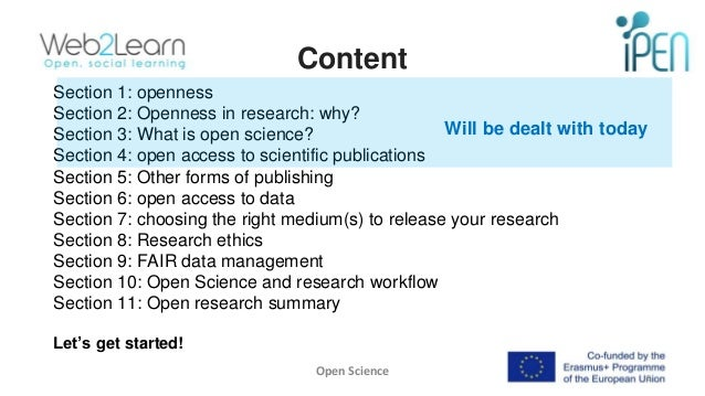 Content Open Science 8 Section 1: openness Section 2: Openness in research: why? Section 3: What is open science? Section ...