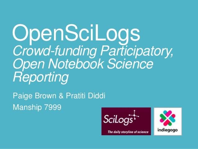 OpenSciLogs Crowd-funding Participatory, Open Notebook Science Reporting Paige Brown & Pratiti Diddi Manship 7999