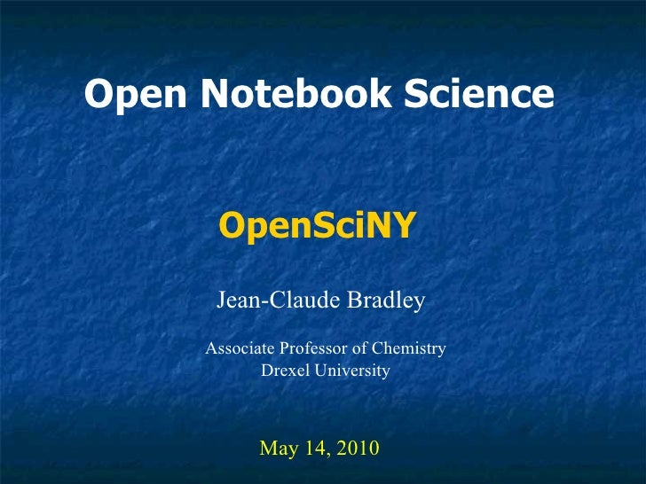 Open Notebook Science   Jean-Claude Bradley May 14, 2010 OpenSciNY Associate Professor of Chemistry Drexel University