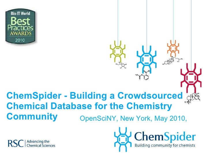 ChemSpider - Building a Crowdsourced Chemical Database for the Chemistry Community OpenSciNY, New York, May 2010,