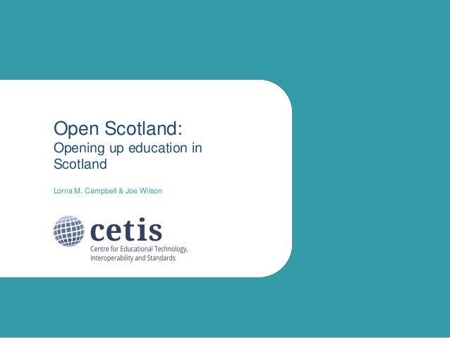 Open Scotland: Opening up education in Scotland Lorna M. Campbell & Joe Wilson