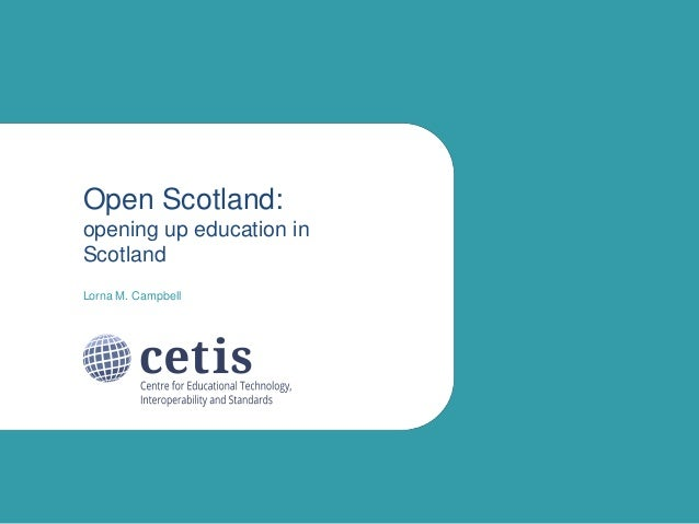 Open Scotland: opening up education in Scotland Lorna M. Campbell