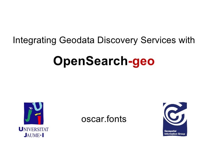OpenSearch -geo oscar.fonts Integrating Geodata Discovery Services with