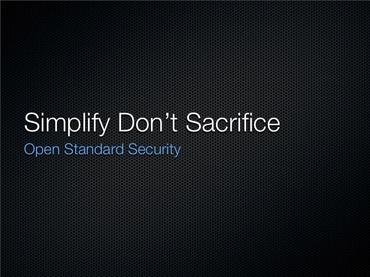 Simplify Don't Sacrifice Open Standard Security