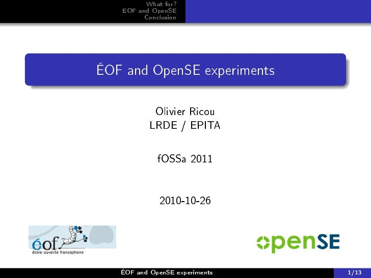 What for?   EOF and OpenSE         ConclusionÉOF and OpenSE experiments            Olivier Ricou           LRDE / EPITA   ...