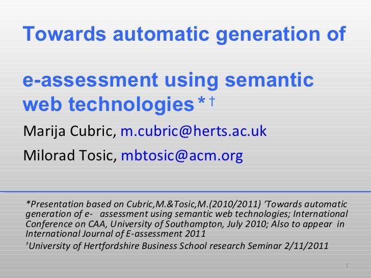 Towards automatic generation of  e-assessment using semantic web technologies   *   † <ul><li>Marija Cubric,  [email_addre...