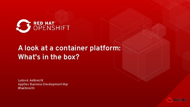 A look at a container platform: What's in the box? Ludovic Aelbrecht AppDev Business Development Mgr @laelbrecht