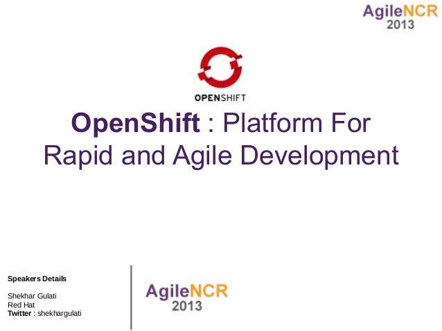 OpenShift : Platform For           Rapid and Agile DevelopmentSpeakers DetailsShekhar GulatiRed HatTwitter : shekhargulati