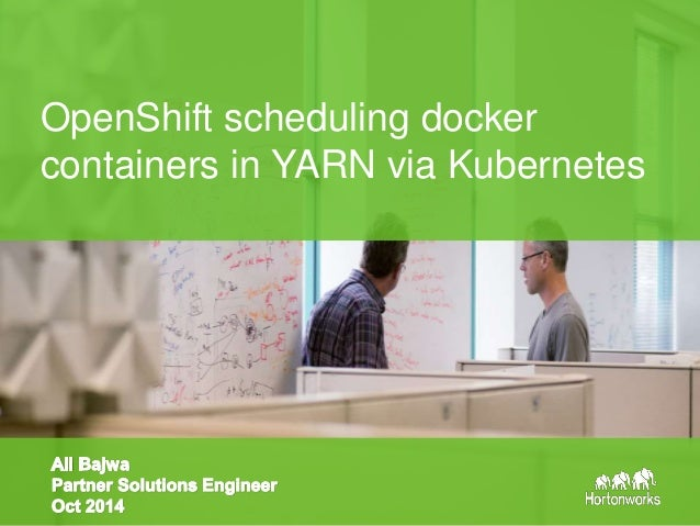Page1 © Hortonworks Inc. 2014 OpenShift scheduling docker containers in YARN via Kubernetes