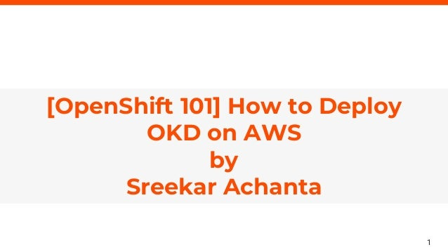 1 axelerant.com [OpenShift 101] How to Deploy OKD on AWS by Sreekar Achanta