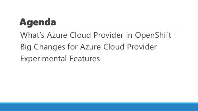 New features of Azure Cloud Provider in OpenShift Container Platform 3.10 Slide 3
