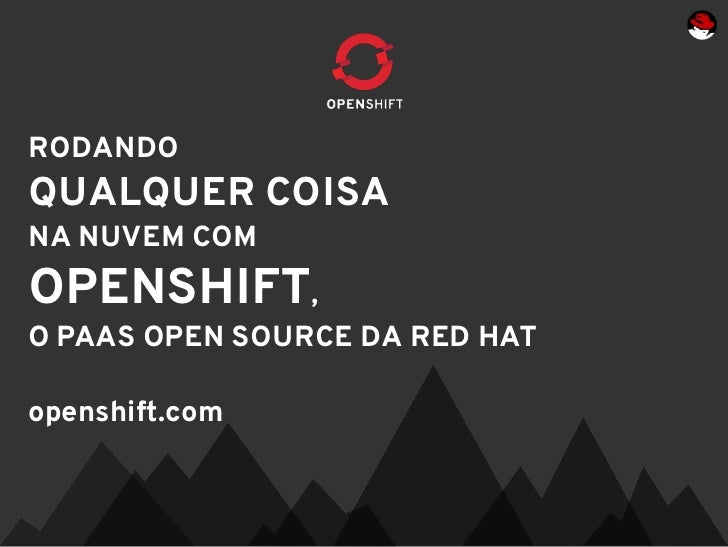 RODANDOQUALQUER COISANA NUVEM COMOPENSHIFT,O PAAS OPEN SOURCE DA RED HATopenshift.com