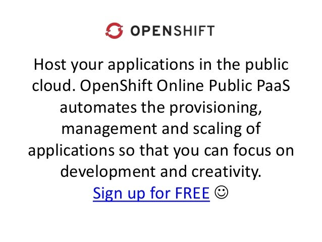 Host your applications in the public cloud. OpenShift Online Public PaaS automates the provisioning, management and scalin...