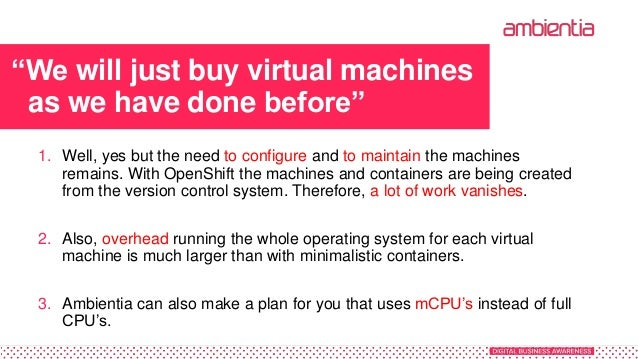 """""""We will just buy virtual machines as we have done before"""" 1. Well, yes but the need to configure and to maintain the mach..."""