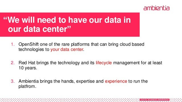 """""""We will need to have our data in our data center"""" 1. OpenShift one of the rare platforms that can bring cloud based techn..."""