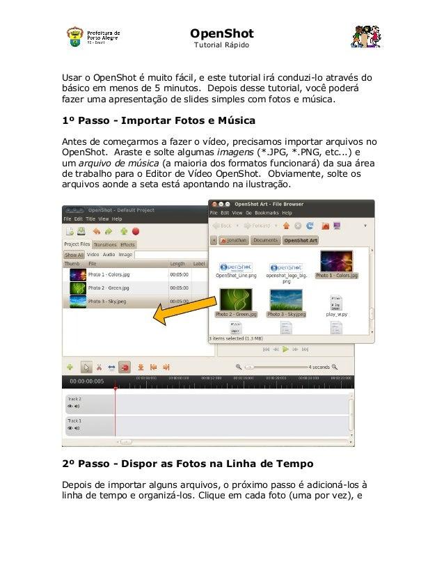 OpenShot Tutorial Rápido Usar o OpenShot é muito fácil, e este tutorial irá conduzi-lo através do básico em menos de 5 min...
