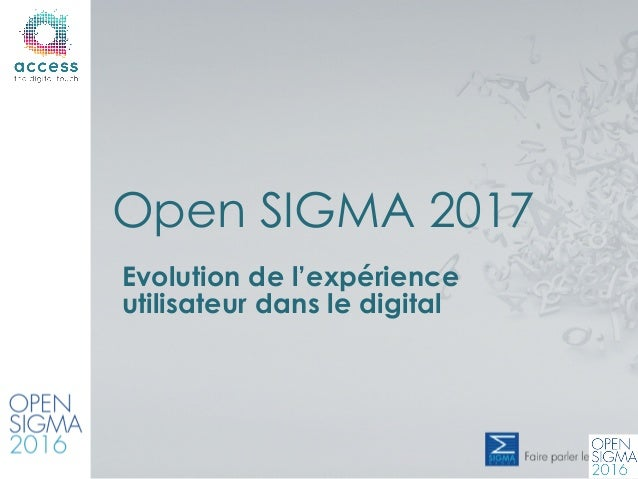 Evolution de l'expérience utilisateur dans le digital Open SIGMA 2017