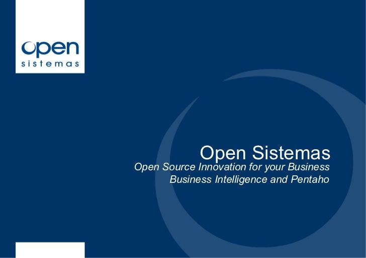 Open SistemasOpen Source Innovation for your Business      Business Intelligence and Pentaho