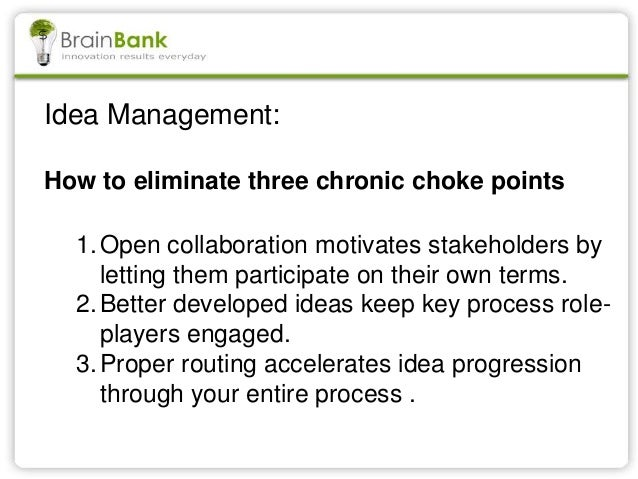 Idea Management: How to eliminate three chronic choke points 1.Open collaboration motivates stakeholders by letting them p...
