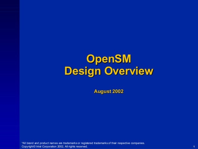OpenSM Design Overview August 2002  *All brand and product names are trademarks or registered trademarks of their respecti...