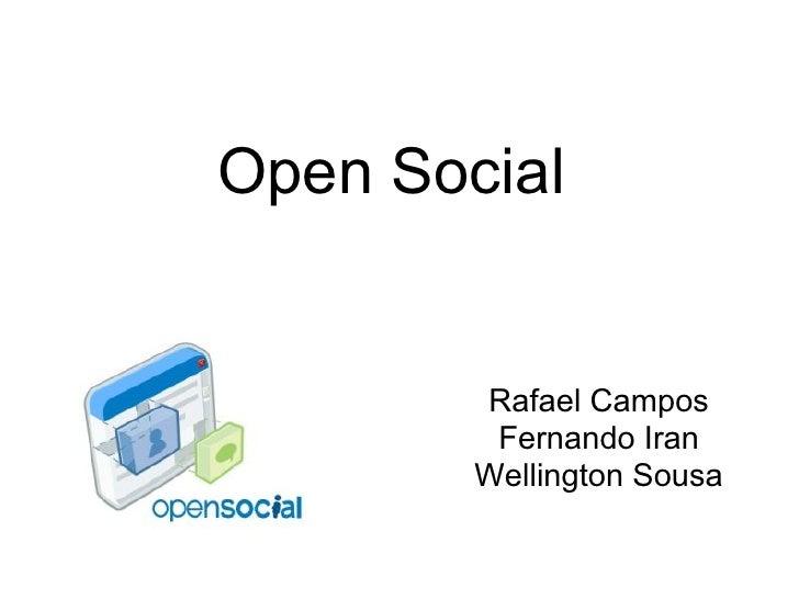 Open Social           Rafael Campos          Fernando Iran         Wellington Sousa