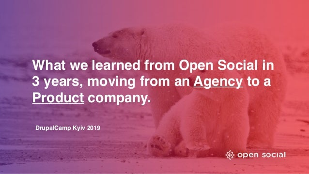 What we learned from Open Social in 3 years, moving from an Agency to a Product company. DrupalCamp Kyiv 2019