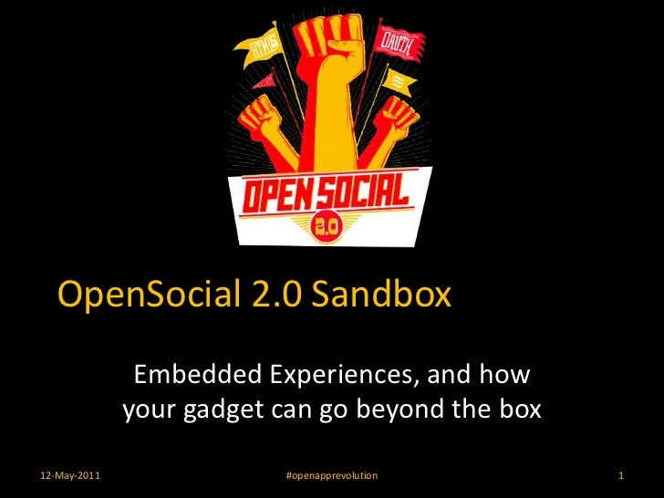 OpenSocial 2.0 Sandbox<br />Embedded Experiences, and how your gadget can go beyond the box<br />12-May-2011<br />#openapp...