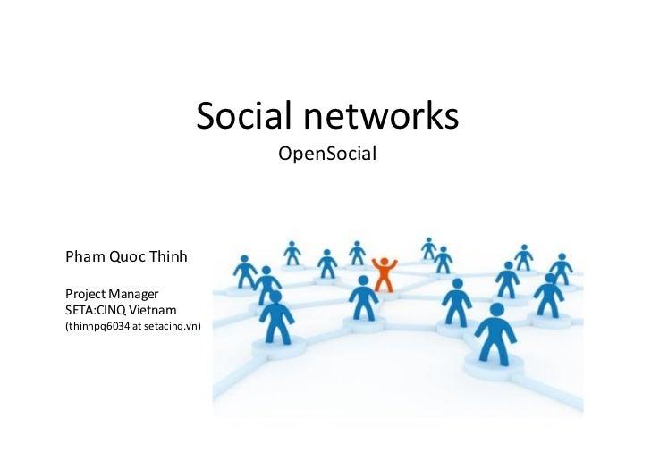 Social networks                               OpenSocialPham Quoc ThinhProject ManagerSETA:CINQ Vietnam(thinhpq6034 at set...