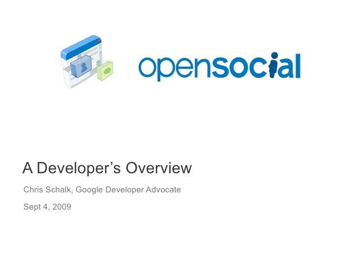 A Developer's Overview Chris Schalk, Google Developer Advocate Sept 4, 2009