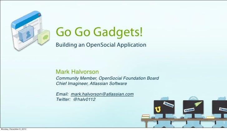 Go Go Gadgets!                           Building an OpenSocial Application                           Mark Halvorson      ...