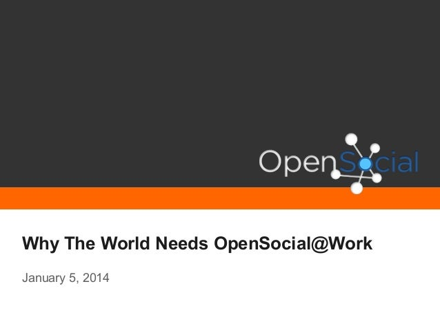 Why The World Needs OpenSocial@Work January 5, 2014