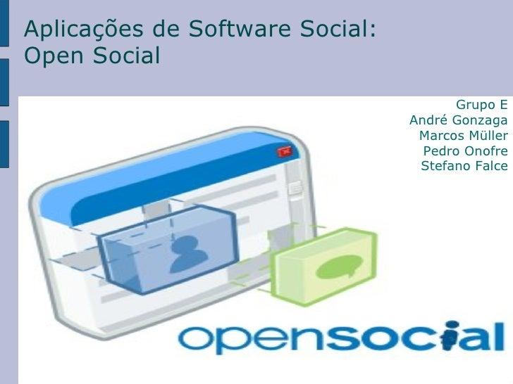 Aplicações de Software Social: Open Social Grupo E André Gonzaga Marcos Müller Pedro Onofre Stefano Falce
