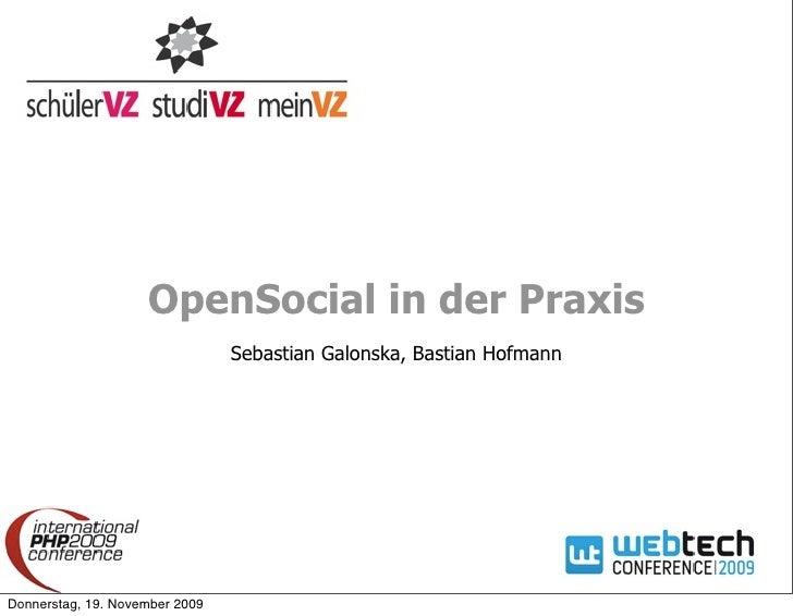 OpenSocial in der Praxis                                 Sebastian Galonska, Bastian Hofmann     Donnerstag, 19. November ...