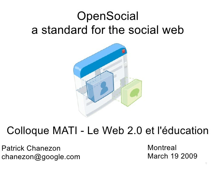 OpenSocial        a standard for the social web      Colloque MATI - Le Web 2.0 et l'éducation                            ...