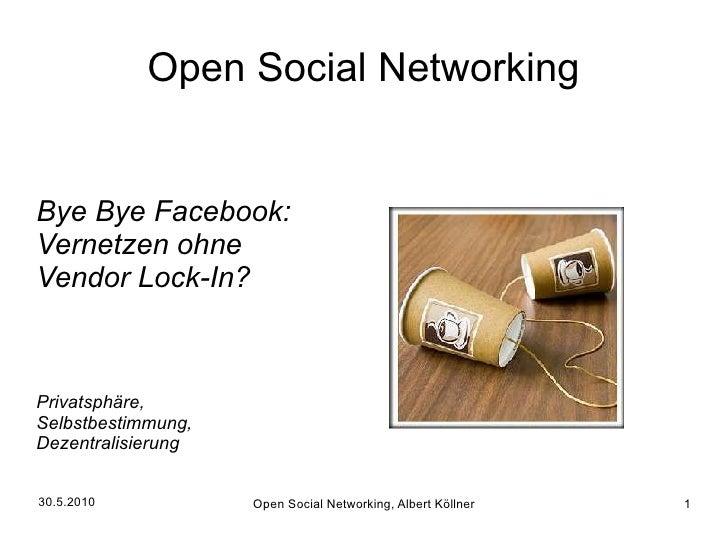 Open Social Networking   Bye Bye Facebook: Vernetzen ohne Vendor Lock-In?    Privatsphäre, Selbstbestimmung, Dezentralisie...