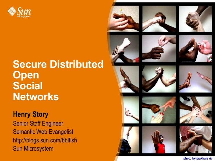 Secure Distributed Open  Social  Networks <ul><li>Henry Story </li></ul><ul><ul><li>Senior Staff Engineer </li></ul></ul><...