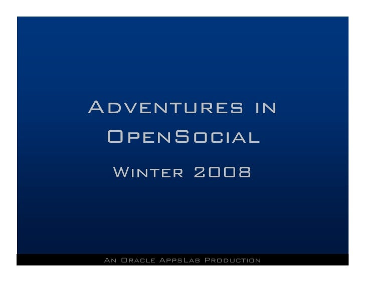 Adventures in  OpenSocial   Winter 2008     An Oracle AppsLab Production
