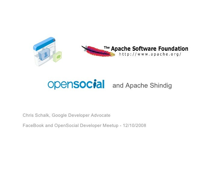 and Apache Shindig    Chris Schalk, Google Developer Advocate  FaceBook and OpenSocial Developer Meetup - 12/10/2008