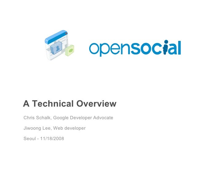 A Technical Overview Chris Schalk, Google Developer Advocate  Jiwoong Lee, Web developer  Seoul - 11/18/2008