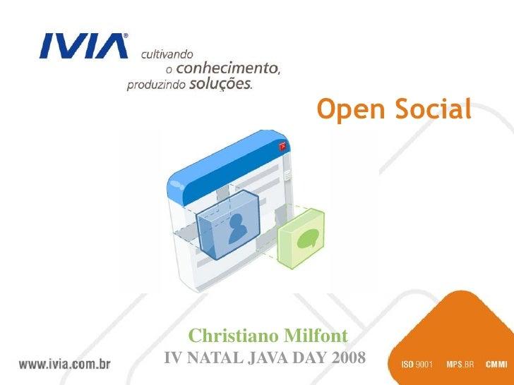 Open Social       Christiano Milfont IV NATAL JAVA DAY 2008