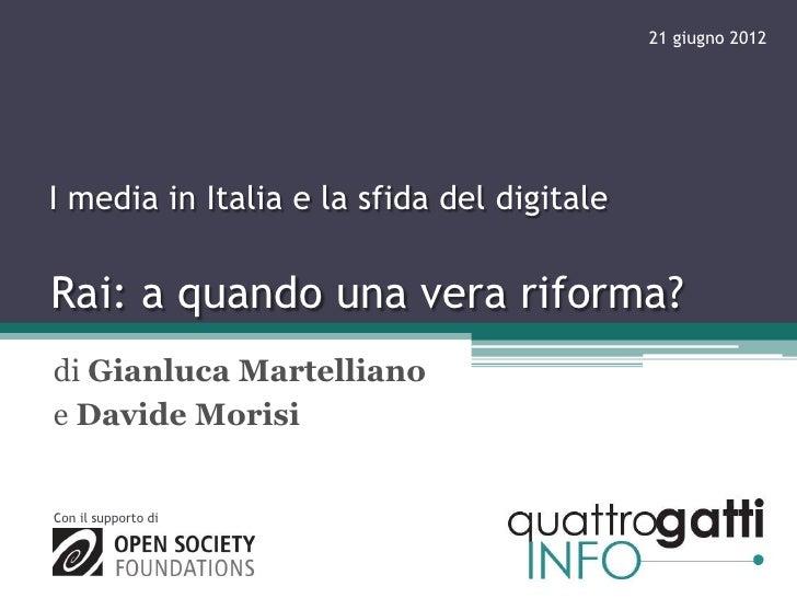 21 giugno 2012I media in Italia e la sfida del digitaleRai: a quando una vera riforma?di Gianluca Martellianoe Davide Mori...