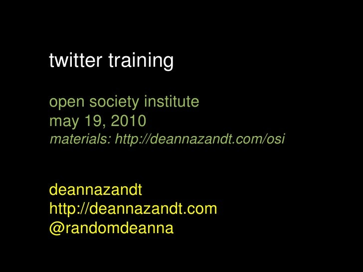 twitter training<br />open society institute<br />may 19, 2010<br />materials: http://deannazandt.com/osi<br />deannazandt...