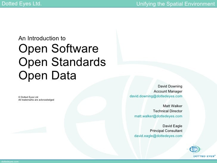 An Introduction to Open Software Open Standards Open Data © Dotted Eyes Ltd All trademarks are acknowledged David Downing ...